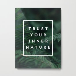 Trust Your Nature Metal Print