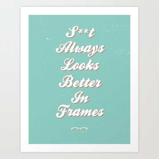 S**t always looks better in frames Art Print