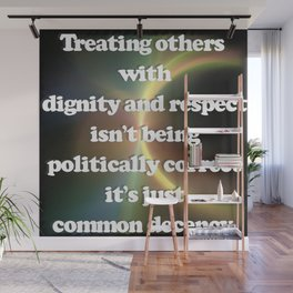 Common Decency Respect Be Kind Dignity Equality Wall Mural