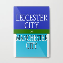 LEICESTER CITY or MANCESTER CITY Metal Print