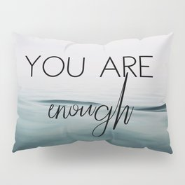 You Are Enough Pillow Sham