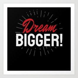 Dream Bigger Moitvation Inspiration Art Print