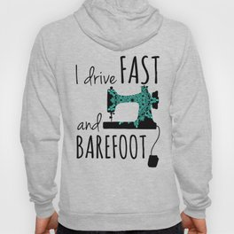 I Drive Fast and Barefoot Hoody