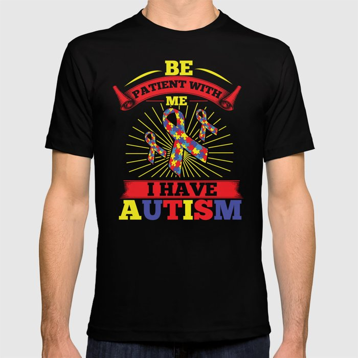 132160cff35 Be Patient With Me I Have Autism T-shirt by distrill | Society6