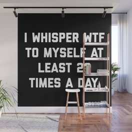 I Whisper WTF Funny Quote Wall Mural