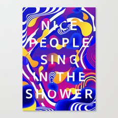 Nice People Sing in the Shower Canvas Print