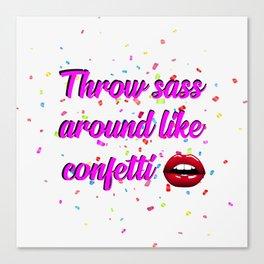throw sass around like confetti funny quotes Canvas Print
