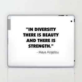 """In Diversity There is Beauty and There is Strength"" -  Maya Angelou Laptop & iPad Skin"