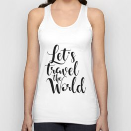 Let's Travel The World, Travel, Inspirational Poster, Typography Art Print, Quote Wall Unisex Tank Top