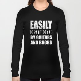 easily distracted by guitars and boob t-shirts Long Sleeve T-shirt