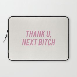 Thank U, Next Bitch Laptop Sleeve