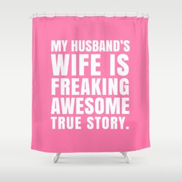 My Husband's Wife is Freaking Awesome (Pink) Shower Curtain