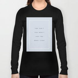 Can't Won't Don't Stop Long Sleeve T-shirt