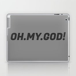 The 'Oh My God' Quote II Laptop & iPad Skin