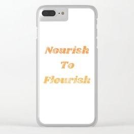 Nourish To Flourish Clear iPhone Case