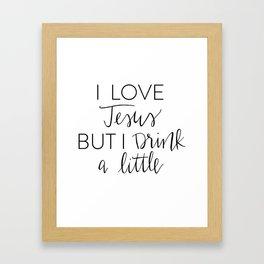 I Love Jesus But I Drink A Little Framed Art Print