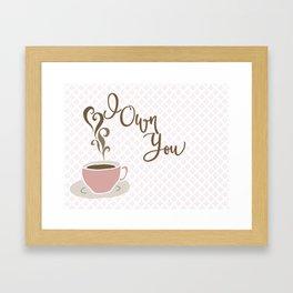 I Own You - love, coffee Framed Art Print