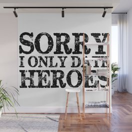 Sorry, I only date heroes!  Wall Mural