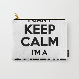 I cant keep calm I am a QUEENIE Carry-All Pouch