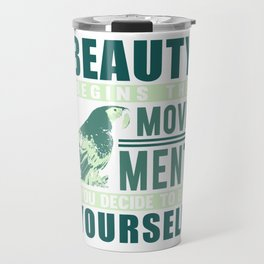 Beauty Begins The Movement You Decide To Be Yourself gr Travel Mug
