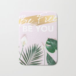 Be free Be you Bath Mat