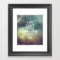 You can't spell awesome without me Framed Art Print