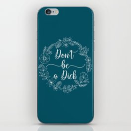 DON'T BE A DICK - Sweary Floral Wreath iPhone Skin
