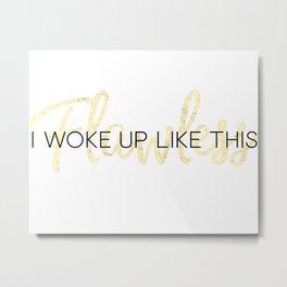 I woke up like this//Flawless Metal Print