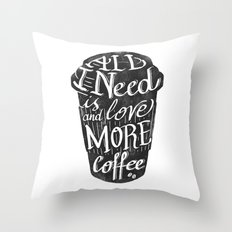 all I need is love ( and more coffee) Throw Pillow