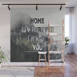 Home Is Wherever I'm With You Wall Mural