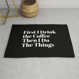 First I Drink the Coffee Then I Do The Things Rug