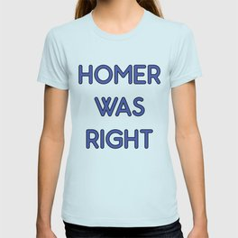 Homer Was Right T-shirt