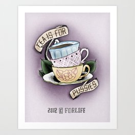 Tea is for Pussies Art Print