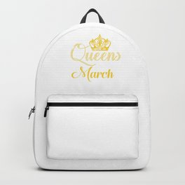 Queens are Born in March Women Girl Birthday Celebration  Backpack