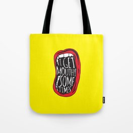 I Get Mouthy Sometimes Tote Bag