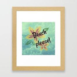Beach Please - Summer Humor Framed Art Print