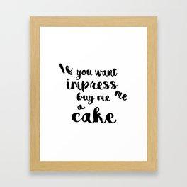 If you want impress me buy me a cake Framed Art Print