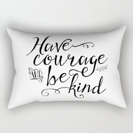 Have Courage and Be Kind (BW) Rectangular Pillow