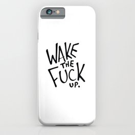 WAKE the FUCK up. iPhone Case