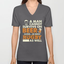 A Man Cannot Survive On Beer Alone He Needs Rugby As Well Unisex V-Neck