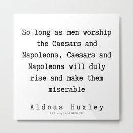 69 | Aldous Huxley Quotes  | 190714 | Metal Print