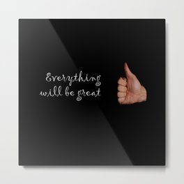 Everything will be great Metal Print