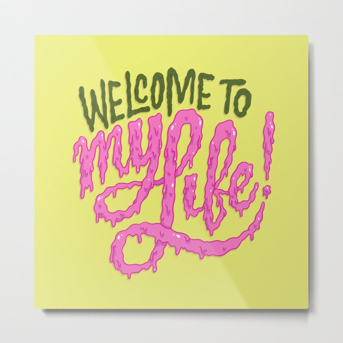 Welcome to My Life Metal Print