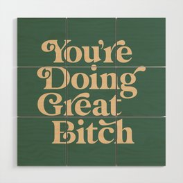 YOU'RE DOING GREAT BITCH vintage green cream Wood Wall Art
