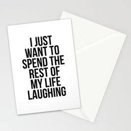 I just want to spend the rest of my life laughing Stationery Cards
