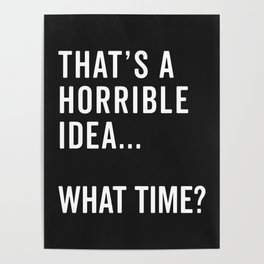 That's A Horrible Idea Funny Quote Poster