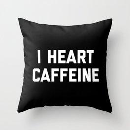 I Heart Caffeine Funny Quote Throw Pillow