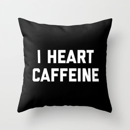 I Heart Caffeine Funny Quote Throw Pillow