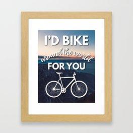 """""""I'd bike around the world for you"""" Framed Art Print"""