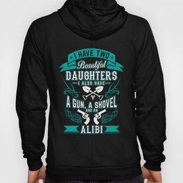 Two beautiful Daughters a Gun a Shovel an Alibi Hoody